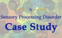 sensory processing disorder case study